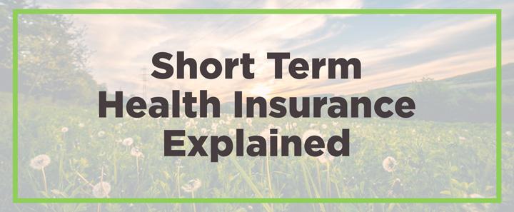 Short Term Health Insurance Explained